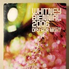 Libros de segunda mano: WHITNEY BIENNIAL 2006. DAY FOR NIGHT - NEW YORK 2006 - MUY ILUSTRADO. Lote 61997042