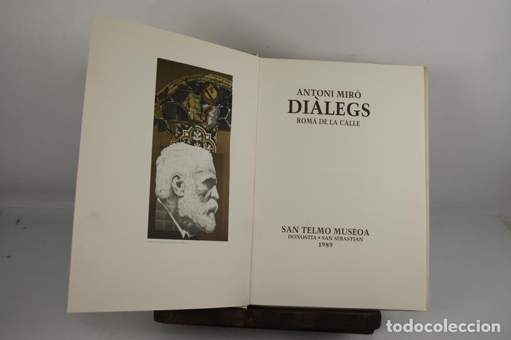 5008- ANTONI MIRO. DIALEGS. ROMA DE LA CALLE. SAN TELMO MUSEOA. 1989. DEDICADO. (Libros de Segunda Mano - Bellas artes, ocio y coleccionismo - Pintura)