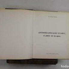 Libros de segunda mano: 5012- ANTONIO GONZALEZ SUAREZ. EL PINTOR DE LAS AGUAS. LUIS ORTEGA. 1986.. Lote 44095481