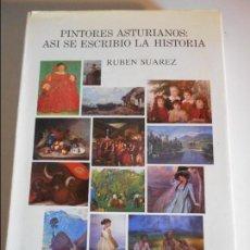 Libros de segunda mano: PINTORES ASTURIANOS: ASI SE ESCRIBIO LA HISTORIA. RUBEN SUAREZ. BANCO HERRERO. OVIEDO. 1987. TAPA DU. Lote 66613862