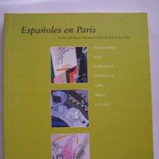 Libros de segunda mano: ESPAÑOLES EN PARÍS. BLANCHARD, DALÍ, GARGALLO, GONZÁLEZ, GRIS, MIRÓ, PICASSO. Lote 66933286