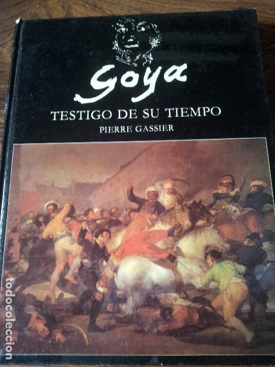 GOYA,TESTIGO DE SU TIEMPO,PIERRE GASSIER (Libros de Segunda Mano - Bellas artes, ocio y coleccionismo - Pintura)