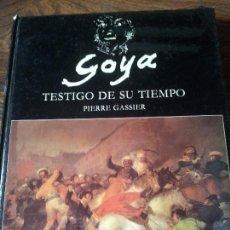 Libros de segunda mano: GOYA,TESTIGO DE SU TIEMPO,PIERRE GASSIER. Lote 67950965