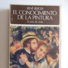 Libros de segunda mano: EL CONOCIMIENTO DE LA PINTURA. EL ARTE DE VERLA - RENÉ BERGER 1976. Lote 147583802