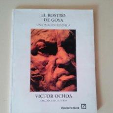 Libros de segunda mano: EL ROSTRO DE GOYA. UNA IMAGEN REVIVIDA. DIBUJOS Y ESCULTURAS-VICTOR OCHOA-1996. Lote 72303791