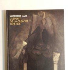 Libros de segunda mano: WILFREDO LAM, L'ESPERIT DE LA CREACIÓ, 1939-1976 FUNDACIÓ CAIXA DE GIRONA-2009. Lote 73137463