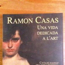 Libros de segunda mano: RAMON CASAS UNA VIDA DEDICADA A L'ART ISABEL COLL CATALEG RAONAT DE L'OBRA PICTORICA. Lote 75248303