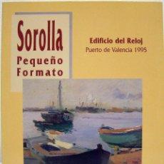 Libros de segunda mano: SOROLLA. PEQUEÑO FORMATO. FONDOS DEL MUSEO SOROLLA. EDIFICIO DEL RELOJ. PUERTO DE VALENCIA 1995.. Lote 76526523