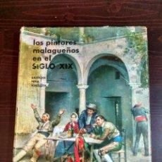 Libros de segunda mano: LOS PINTORES MALAGUEÑOS EN EL SIGLO XIX- BALTASAR PEÑA HINOJOSA , MÁLAGA 1964. Lote 78026417