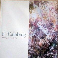 Libros de segunda mano: F. CALABUIG, DIALOGOS CON LA LUZ, DEDICADO Y FIRMADO POR EL PINTOR.. Lote 82507404