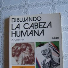 Libros de segunda mano: DIBUJANDO LA CABEZA HUMANA.A. CALDERÓN. CEAC, 1978.. Lote 83405472