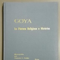 Libros de segunda mano: GOYA. LA PINTURA RELIGIOSA E HISTÓRICA. ANTONIO F. FUSTER. HISPANO-INGLESA REASEGUROS. 1966. NUEVO!!. Lote 84555536