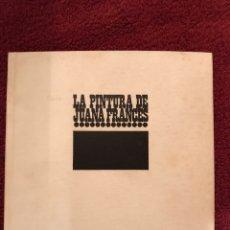 Libros de segunda mano: LA PINTURA DE JUANA FRANCÉS (A.1967). Lote 86239839