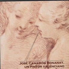 Libros de segunda mano: JOSE CAMARON BONANAT, UN PINTOR VALENCIANO EN TIEMPOS DE GOYA. RAMÓN R. CULEBRAS. ICAP. 2006 NUEVO. . Lote 104007198
