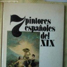 Libros de segunda mano: 7 PINTORES ESPAÑOLES DEL SIGLO XIX. PLANETA 1982. Lote 87120147
