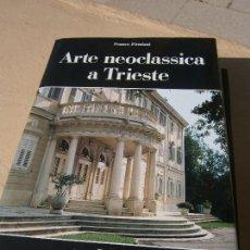 Libros de segunda mano: LIBRO ARTE NEOCLASSICA A TRIESTE FRANCO FIRMIANI 1989 ESRITO EN ITALIANO ART-548. Lote 87128680