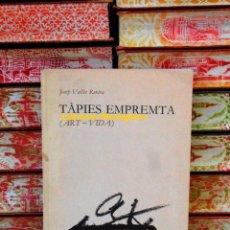 Libros de segunda mano: TÀPIES EMPREMTA . (ART - VIDA) . AUTOR : VALLÈS ROVIRA, JOSEP . Lote 87537148