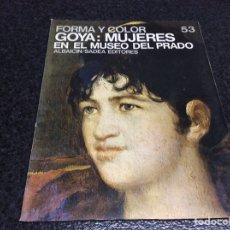 Libros de segunda mano: GOYA: MUJERES EN EL MUSEO DEL PRADO. FORMA Y COLOR 69. , LA MAYORIA DE PAGINAS SON LAMINAS. Lote 51596745