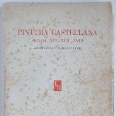 Libros de segunda mano: PINTURA CASTELLANA SIGLOS XVI- XVII - XVIII - COLECCIONES BARCELONESAS V. Lote 88855588