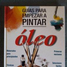 Libros de segunda mano: GUÍAS PARA EMPEZAR A PINTAR / ÓLEO / CÍRCULO DE LECTORES / 2000. Lote 89279800