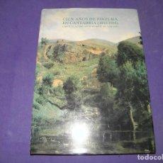 Libros de segunda mano: CIEN AÑOS DE PINTURA EN CANTABRIA (1815-1915). Lote 89355752