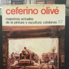 Libros de segunda mano: CEFERINO OLIVÉ,MAESTROS ACTUALES DE LA PINTURA Y ESCULTURA CATALANA,Nº57. Lote 89841304