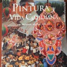Libros de segunda mano: PINTURA Y VIDA COTIDIANA EN MÉXICO: SIGLOS XVII-XX . Lote 90090348