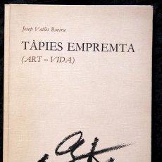 Libros de segunda mano: TAPIES EMPREMTA ( ART - VIDA) - JOSEP VALLES ROVIRA - DEDICATORIA AUTOR. Lote 90418219