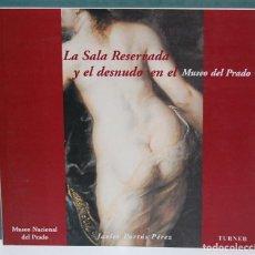 Libros de segunda mano: LA SALA RESERVADA Y EL DESNUDO EN EL MUSEO DEL PRADO. JAVIER PORTÚS PÉREZ. CATÁLOGO. Lote 90462079