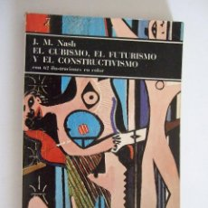 Libros de segunda mano: EL CUBISMO EL FUTURISMO Y EL CONSTRUCTIVISMO - J.M. NASH - EDITORIAL LABOR 1975 - RUSTICA. Lote 90896930