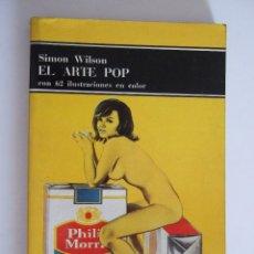 Libros de segunda mano: EL ARTE POP - - SIMON WILSON - 1975 - RUSTICA - 69 PAGINAS + 62 ILUSTRACIONES. Lote 90897215