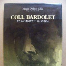 Libros de segunda mano: LIBRO DE PINTURA AL OLEO COLL BARDOLET EL HOMBRE Y SU OBRA - MARIA DOLORS OLIU - FIRMADO. Lote 92131450