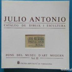 Libros de segunda mano: JULIO ANTONIO. CATALEG DE DIBUIX I PINTURA. FONS DEL MUSEU D'ART MODERN VOL. II. DIP. TARRAGONA 1989. Lote 93369755