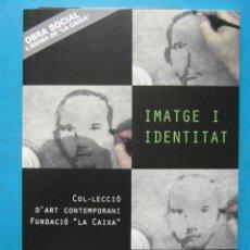 Libros de segunda mano: IMATGE I IDENTITAT. COL·LECCIO D'ART CONTEMPORANI FUNDACIO LA CAIXA. Lote 93868670