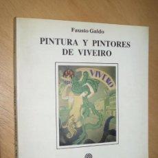 Libros de segunda mano: PINTURA Y PINTORES DE VIVEIRO - FAUSTO GALDO. Lote 94273650