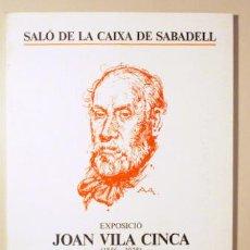 Libros de segunda mano: VILA CINCA, JOAN - EXPOSICIÓ JOAN VILA CINCA (1856-1938) - SABADELL 1992 - IL·LUSTRAT. Lote 92813507