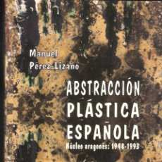 Libros de segunda mano: ABSTRACCIÓN PLÁSTICA ESPAÑOLA. NÚCLEO ARAGONÉS: 1948 - 1993. MANUEL PÉREZ - LIZANO. 1995.. Lote 95399931