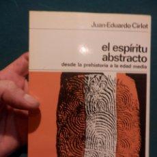 Libros de segunda mano: EL ESPÍRITU ABSTRACTO (DESDE LA PREHISTORIA A LA EDAD MEDIA) LIBRO DE JUAN-EDUARDO CIRLOT - LABOR . Lote 95814879