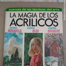 Libros de segunda mano: LA MAGIA DE LOS ACRILICOS. 1977. Lote 106533747