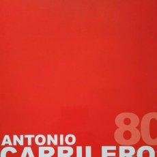 Libros de segunda mano: ANTONIO CARRILERO. LA PLENITUD DE LOS 80. MUSEO MUNICIPAL DE ALBACETE. Lote 210701125