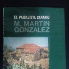 Libros de segunda mano: EL PAISAJISTA CANARIO M MARTÍN GONZALEZ - CANARIAS. Lote 96405063