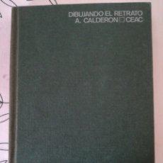 Libros de segunda mano: DIBUJANDO EL RETRATO. A. CALDERÓN. EDITORIAL CEAC 1969. MANUAL DE DIBUJO.. Lote 98487838