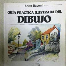 Libros de segunda mano: BAGNALL, BRIAN. GUÍA PRÁCTICA ILUSTRADA DEL DIBUJO. Lote 98530451