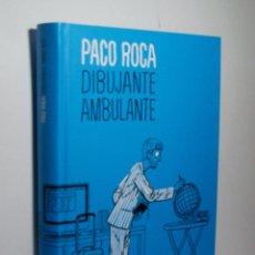 Libros de segunda mano: PACO ROCA, DIBUJANTE AMBULANTE. PACO ROCA. 2012. Lote 98604603