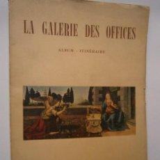 Libros de segunda mano: LIBROS ARTE PINTURA - LA GALERIE DES OFFICES A FLORENCE ALBUM ITINERAIRE AVEC 60 PLANCHES 1958. Lote 100061963