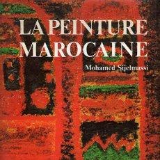 Livros em segunda mão: MOHAMED SIJELMASSI. LA PEINTURE MAROCAINE. ÉDITIONS JEAN PIERRE TAILLANDIER 1972. ILUSTRADO EN COLOR. Lote 101509515