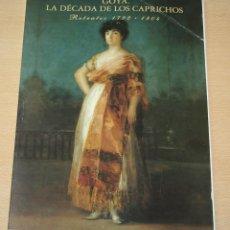 Libros de segunda mano: GOYA – LA DÉCADA DE LOS CAPRICHOS – RETRATOS 1792-1804. Lote 102063559