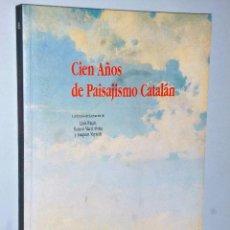 Libros de segunda mano: CIEN AÑOS DE PAISAJISMO CATALÁN. Lote 102525831
