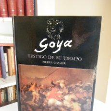 Libros de segunda mano: GOYA: TESTIGO DE SU TIEMPO - PIERRE CASSIER - EDICIONES DE ARTE Y BIBLIOFILIA - MADRID (1984). Lote 180077846