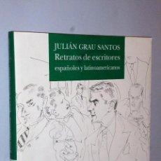 Libros de segunda mano: JULIÁN GRAU SANTOS, RETRATOS DE ESCRITORES ESPAÑOLES Y LATINOAMERICANOS. Lote 103893015